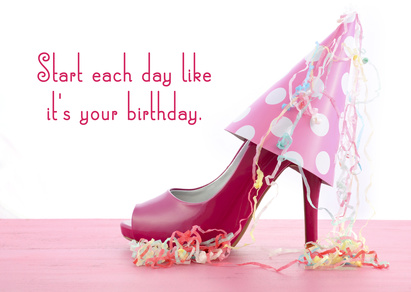 Start Each Day Like Its Your Birthday quote
